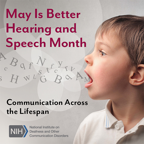A young boy speaking letters. Text reads May Is Better Hearing and Speech Month. Communication across the lifespan.