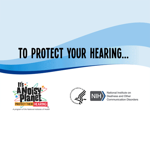 """The cover of the animated GIF shows text """"to protect your hearing"""" from noise-induced hearing loss. Noisy planet logo, HHS logo, and NIDCD logo"""