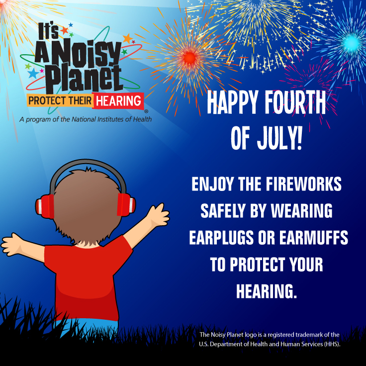 It's a Noisy Planet. Protect Their Hearing logo.   Young boy watching fireworks and wearing earmuffs.   Happy Fourth of July! Enjoy the fireworks safely by wearing earplugs or earmuffs to protect your hearing.