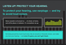 Image of infographic: Listen up! Protect your hearing. To protect your hearing, use earplugs and try to avoid loud noises.